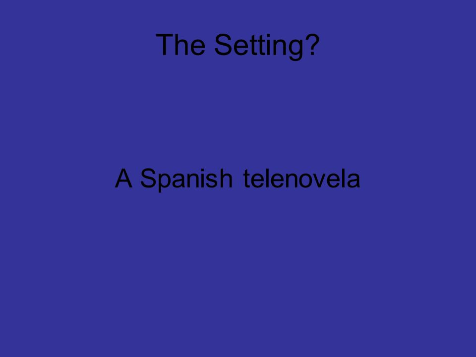 The Setting A Spanish telenovela
