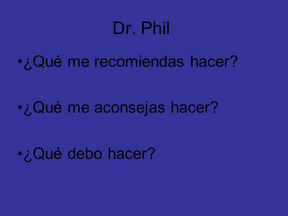 Dr. Phil ¿Qué me recomiendas hacer ¿Qué me aconsejas hacer