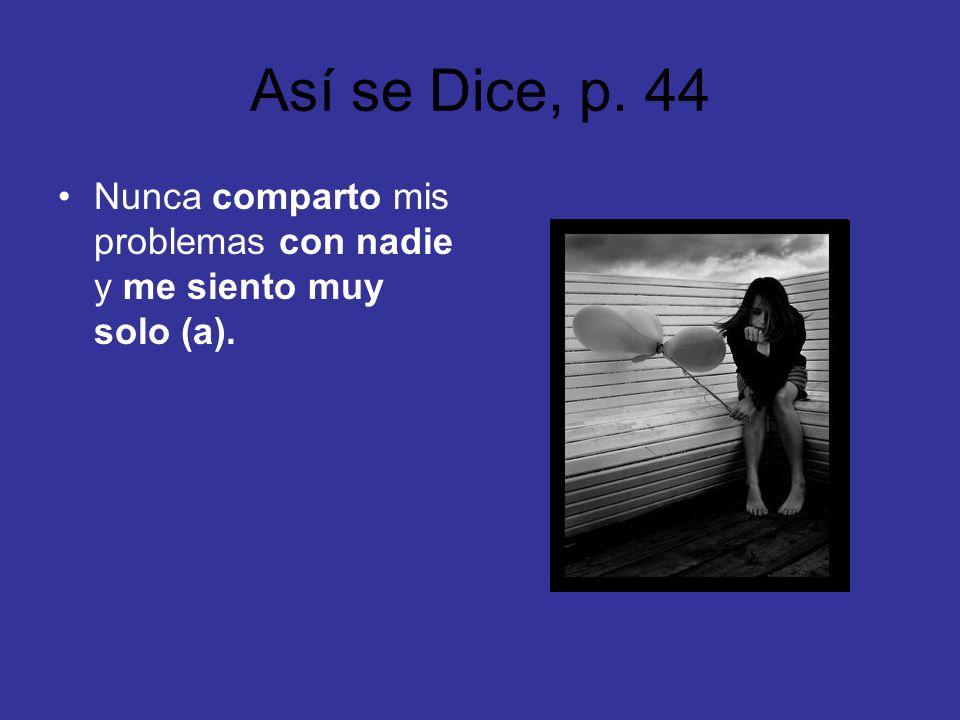 Así se Dice, p. 44 Nunca comparto mis problemas con nadie y me siento muy solo (a).