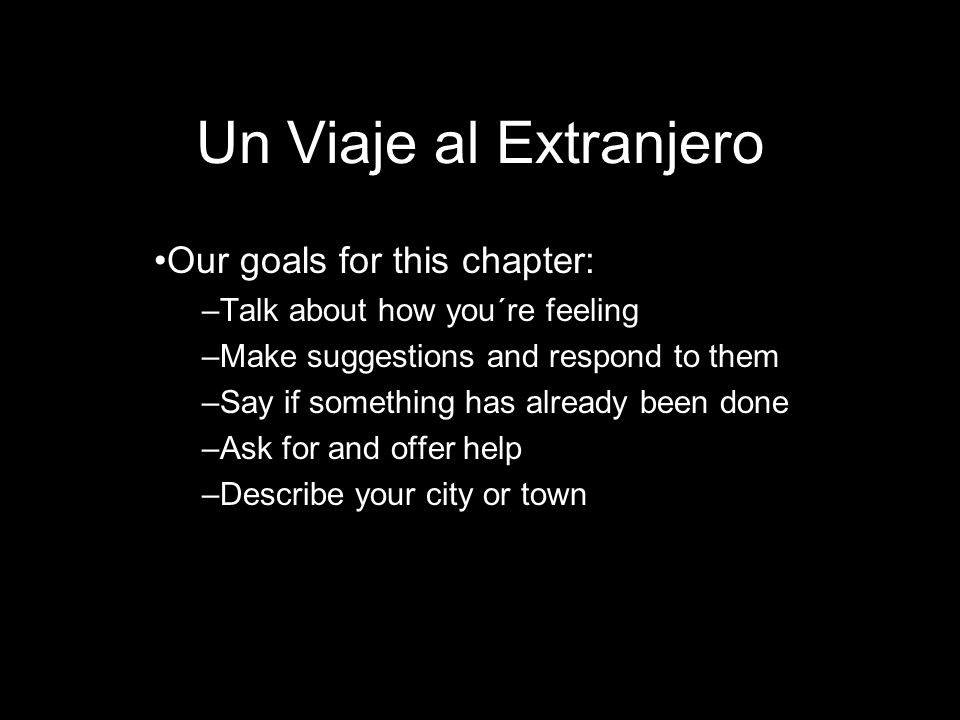 Un Viaje al Extranjero Our goals for this chapter: