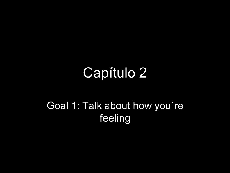 Goal 1: Talk about how you´re feeling