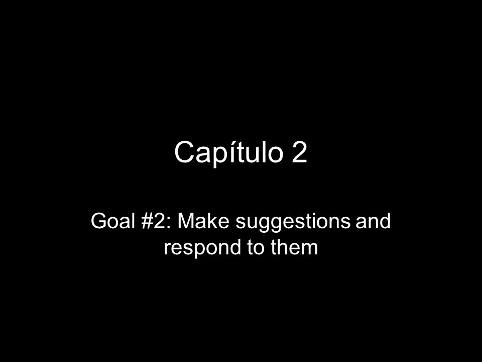 Goal #2: Make suggestions and respond to them