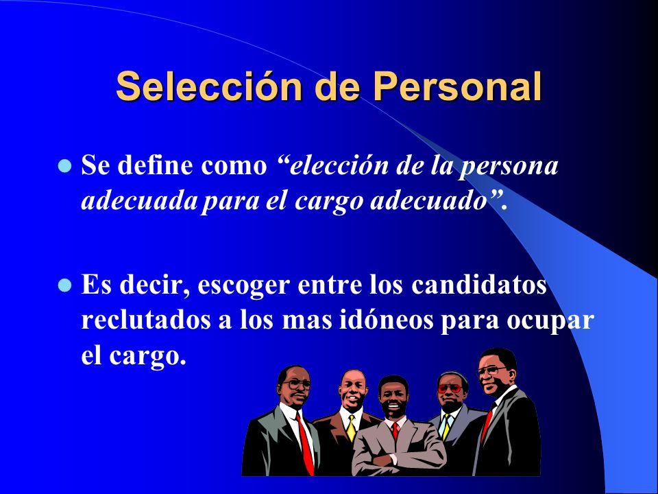 Selección de Personal Se define como elección de la persona adecuada para el cargo adecuado .