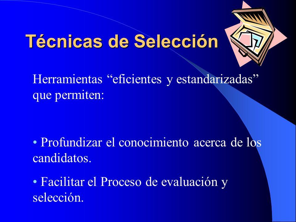 Técnicas de Selección Herramientas eficientes y estandarizadas que permiten: Profundizar el conocimiento acerca de los candidatos.