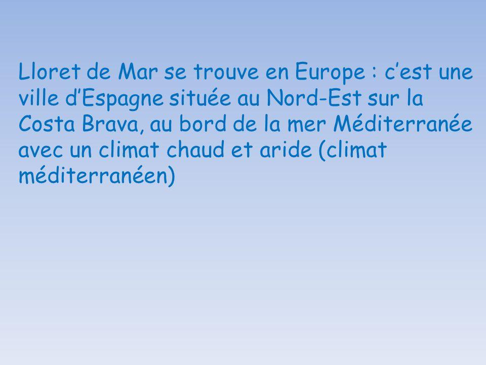 Lloret de Mar se trouve en Europe : c'est une ville d'Espagne située au Nord-Est sur la Costa Brava, au bord de la mer Méditerranée avec un climat chaud et aride (climat méditerranéen)