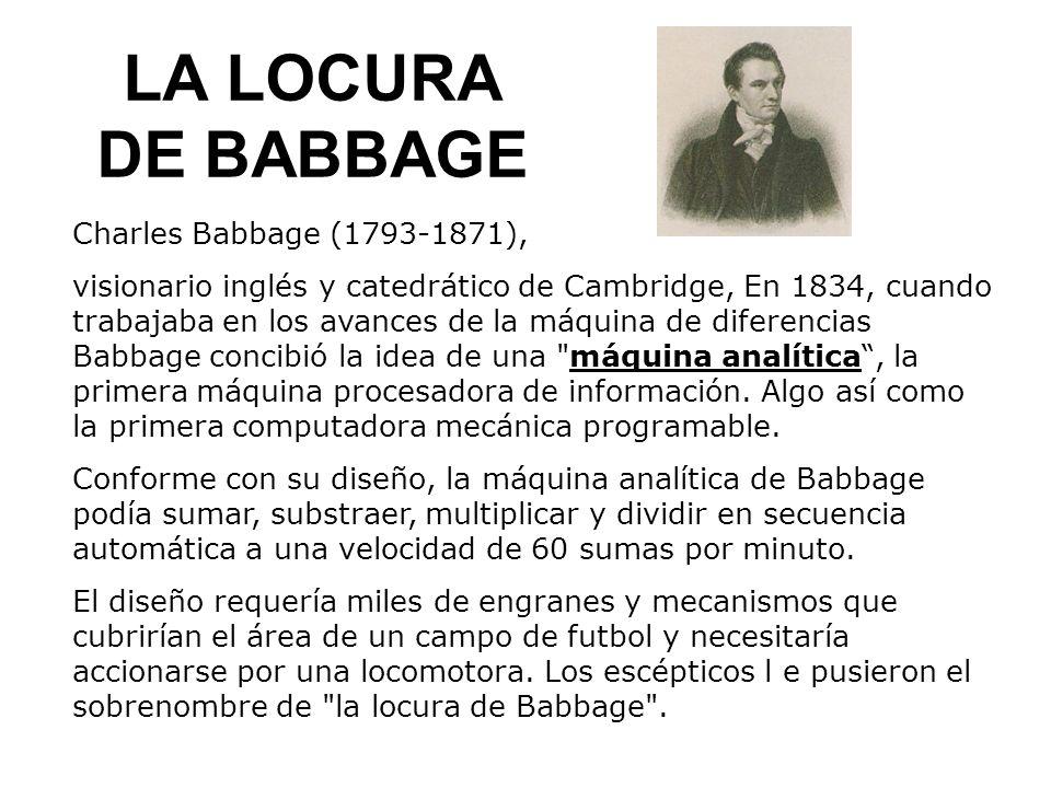 LA LOCURA DE BABBAGE Charles Babbage (1793-1871),