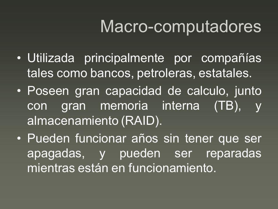 Macro-computadores Utilizada principalmente por compañías tales como bancos, petroleras, estatales.