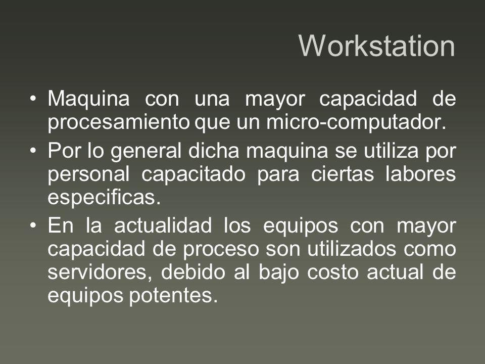 Workstation Maquina con una mayor capacidad de procesamiento que un micro-computador.