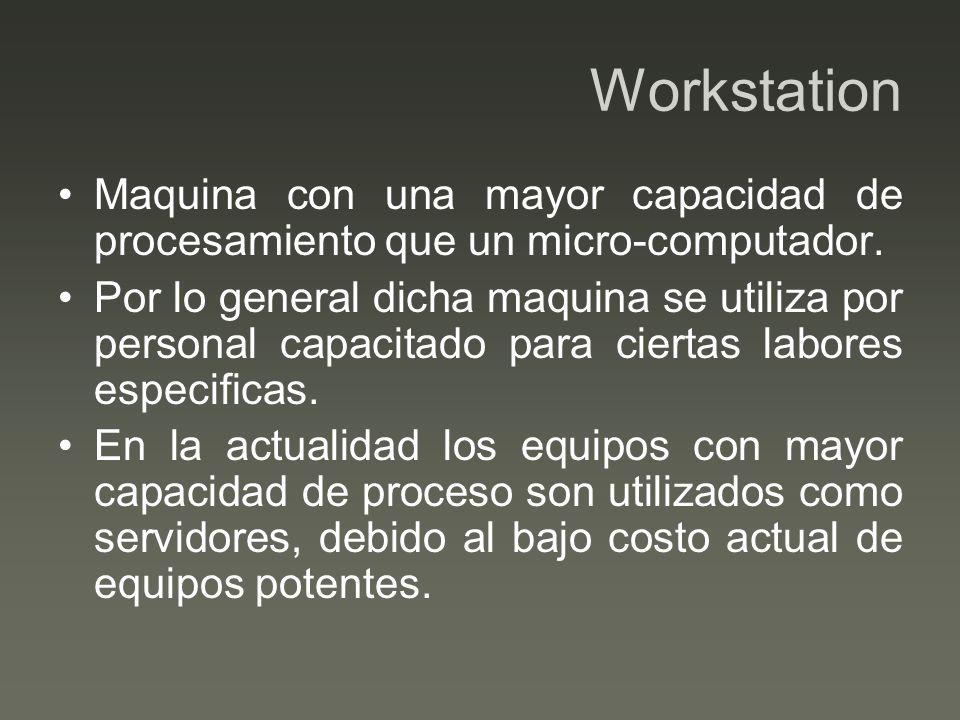 WorkstationMaquina con una mayor capacidad de procesamiento que un micro-computador.