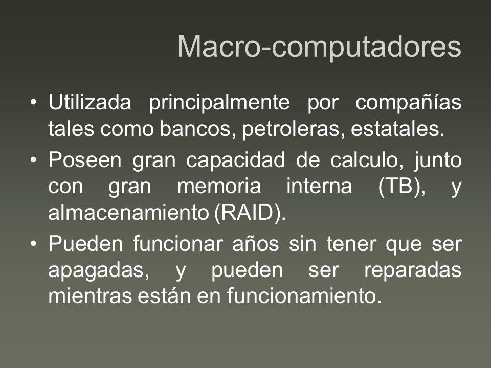 Macro-computadoresUtilizada principalmente por compañías tales como bancos, petroleras, estatales.