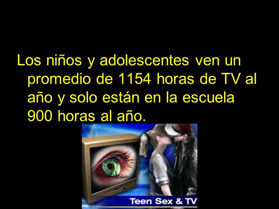 Los niños y adolescentes ven un promedio de 1154 horas de TV al año y solo están en la escuela 900 horas al año.
