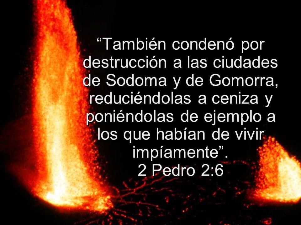 También condenó por destrucción a las ciudades de Sodoma y de Gomorra, reduciéndolas a ceniza y poniéndolas de ejemplo a los que habían de vivir impíamente .