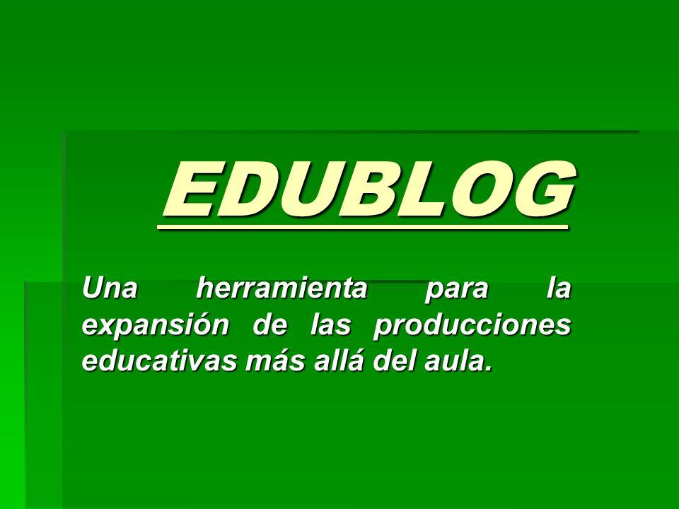 EDUBLOG Una herramienta para la expansión de las producciones educativas más allá del aula.