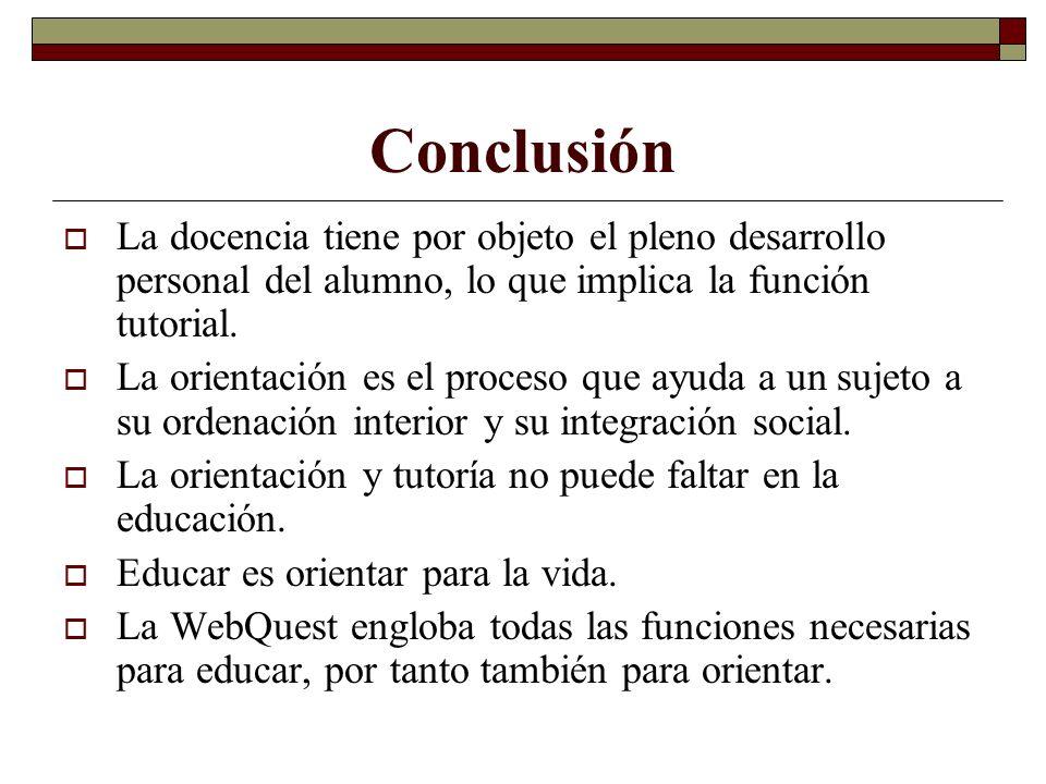 ConclusiónLa docencia tiene por objeto el pleno desarrollo personal del alumno, lo que implica la función tutorial.