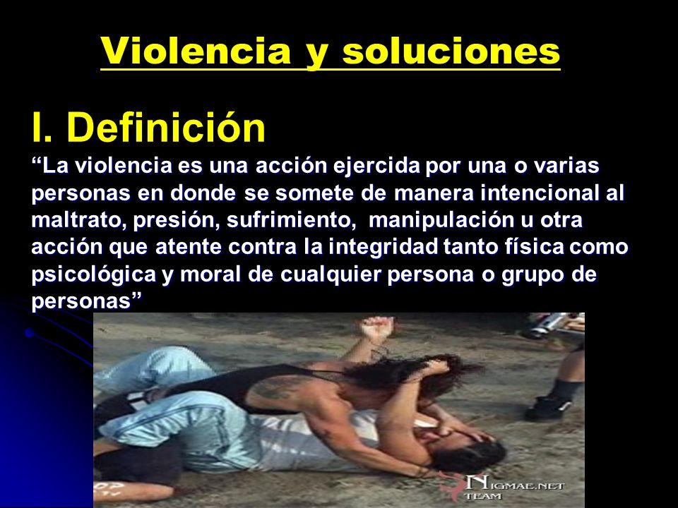 I. Definición Violencia y soluciones