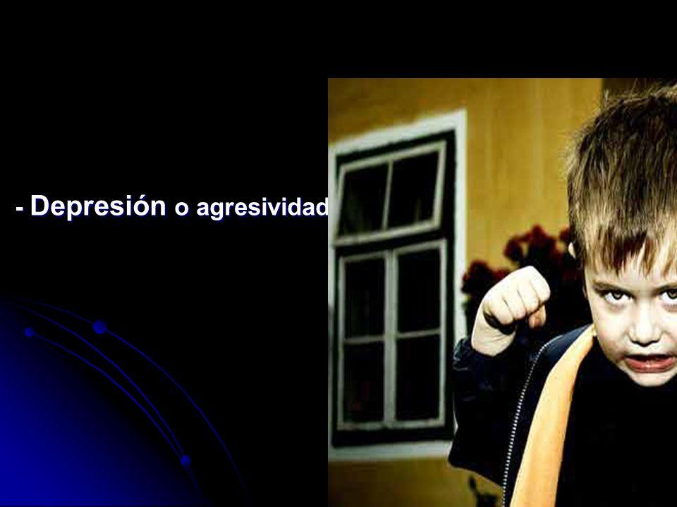 - Depresión o agresividad