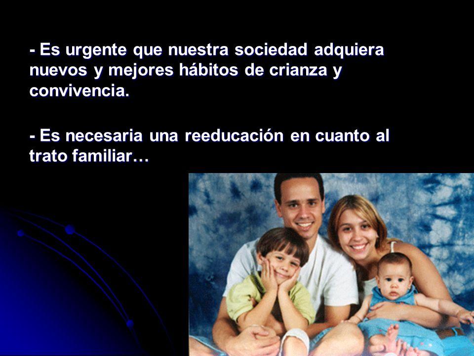 - Es urgente que nuestra sociedad adquiera nuevos y mejores hábitos de crianza y convivencia.