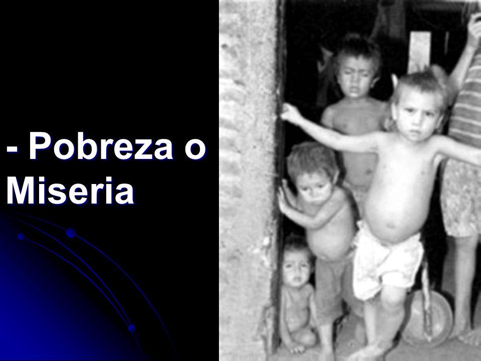 - Pobreza o Miseria