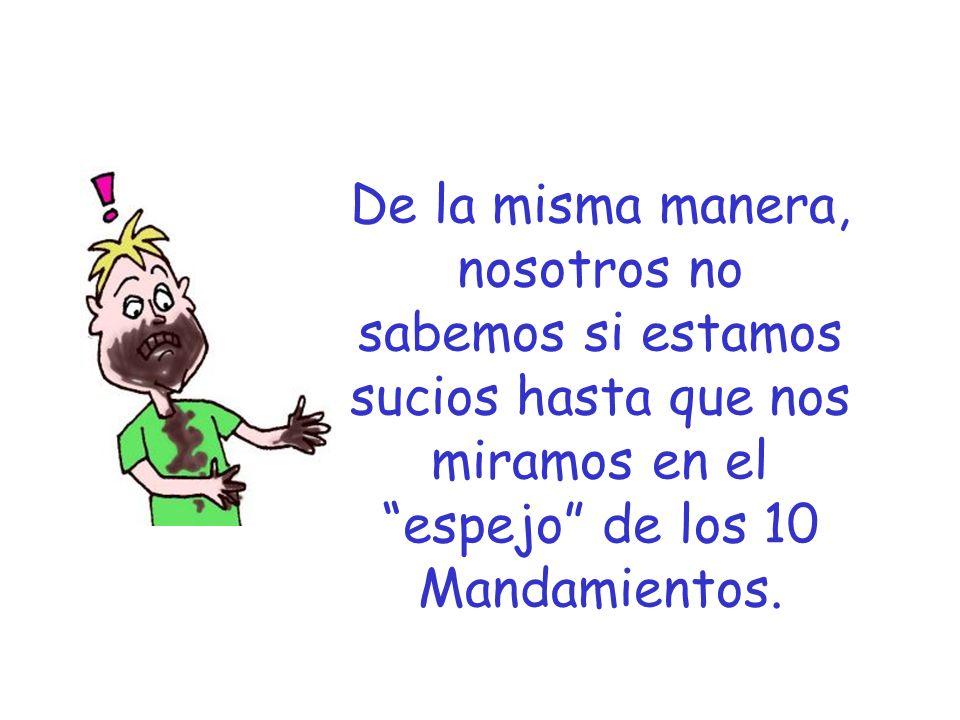 Evangelio 5 De la misma manera, nosotros no sabemos si estamos sucios hasta que nos miramos en el espejo de los 10 Mandamientos.