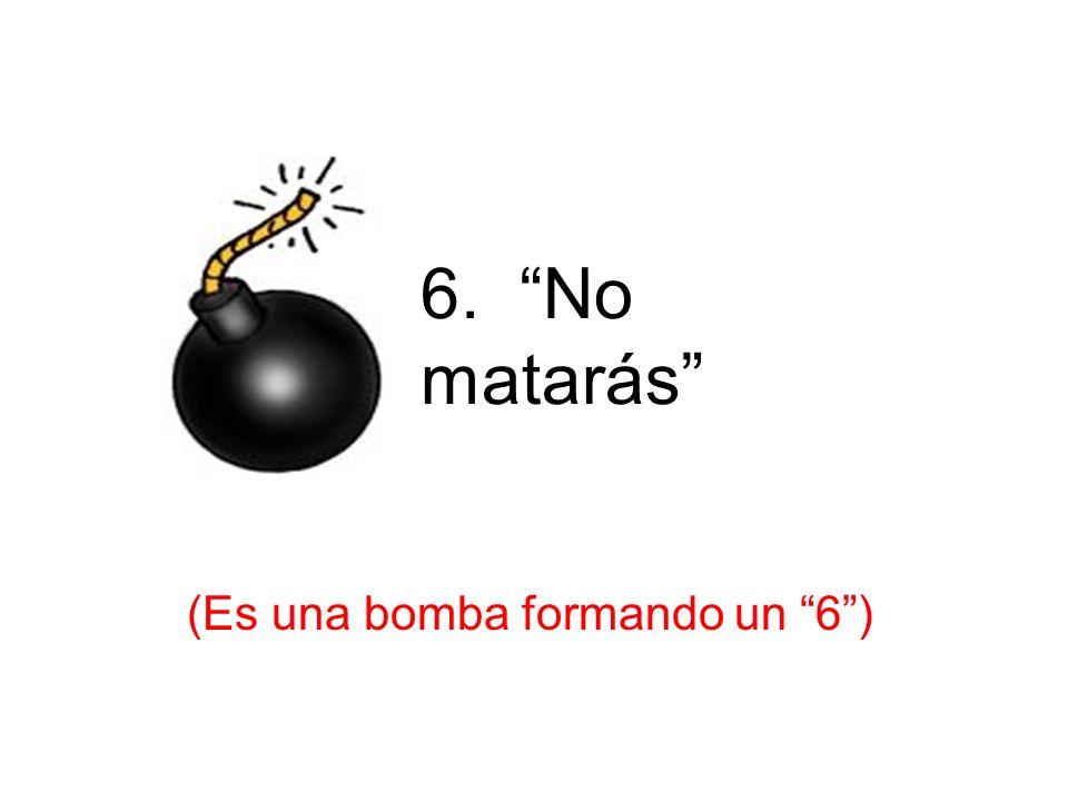 (Es una bomba formando un 6 )