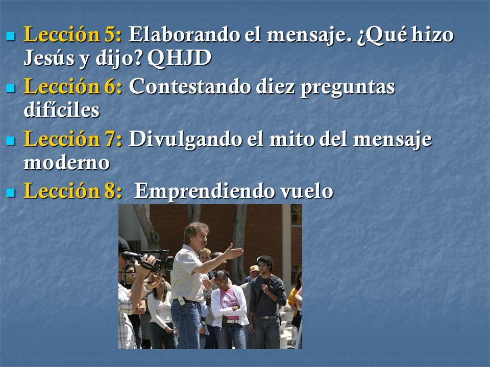 Lección 5: Elaborando el mensaje. ¿Qué hizo Jesús y dijo QHJD