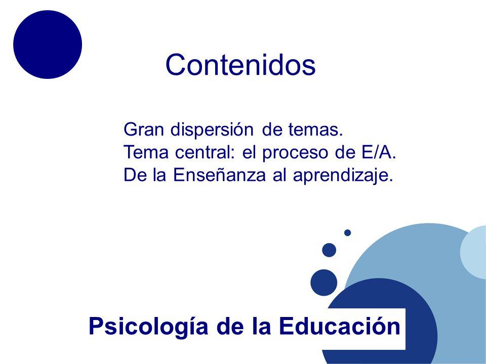 Contenidos Psicología de la Educación Gran dispersión de temas.