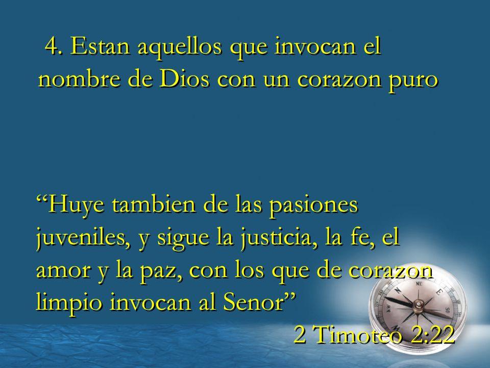 4. Estan aquellos que invocan el nombre de Dios con un corazon puro