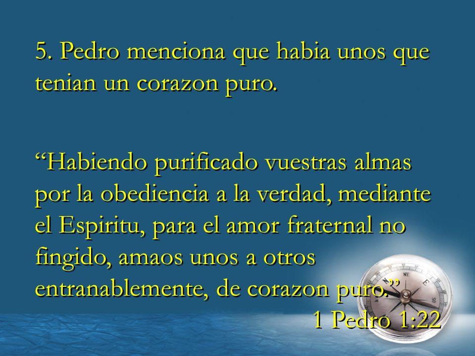 5. Pedro menciona que habia unos que tenian un corazon puro.