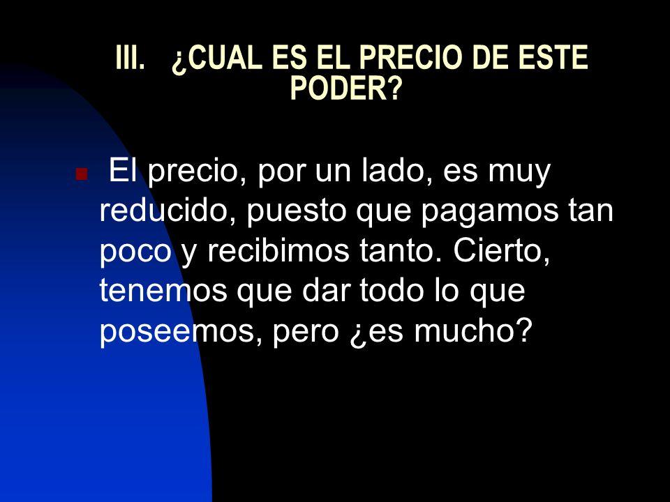 III. ¿CUAL ES EL PRECIO DE ESTE PODER