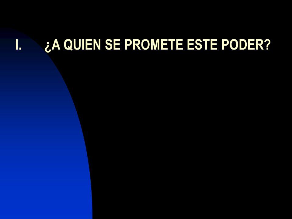 I. ¿A QUIEN SE PROMETE ESTE PODER