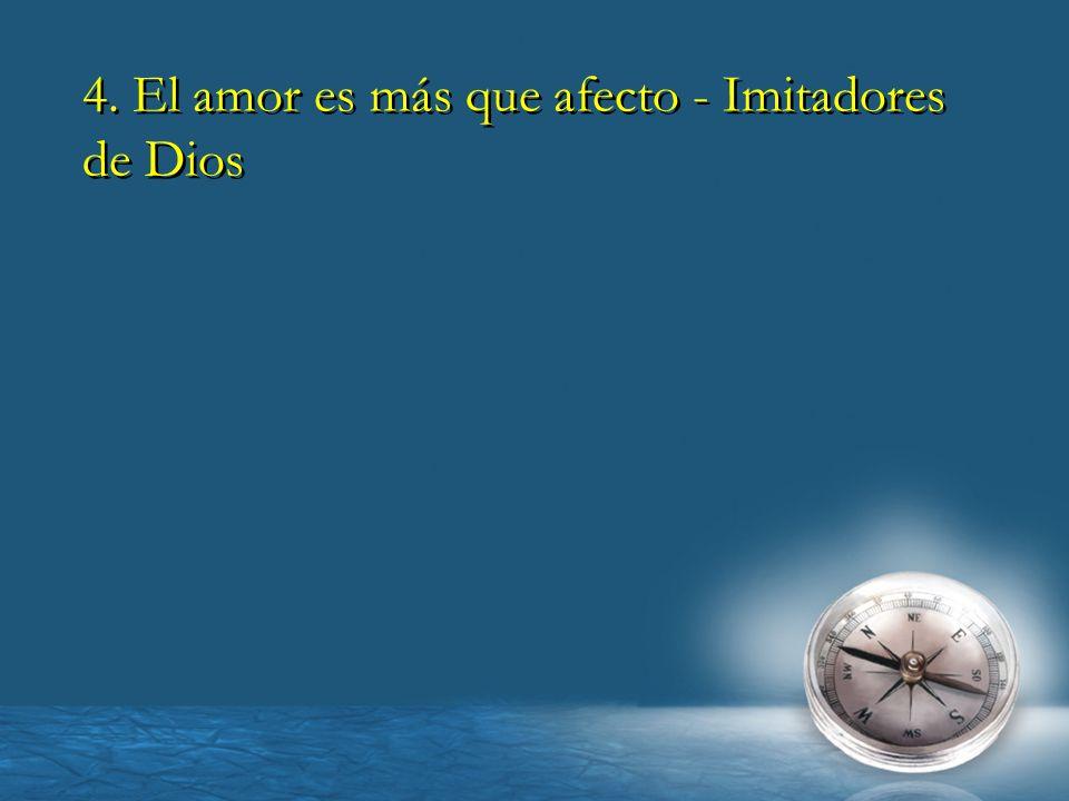 4. El amor es más que afecto - Imitadores de Dios