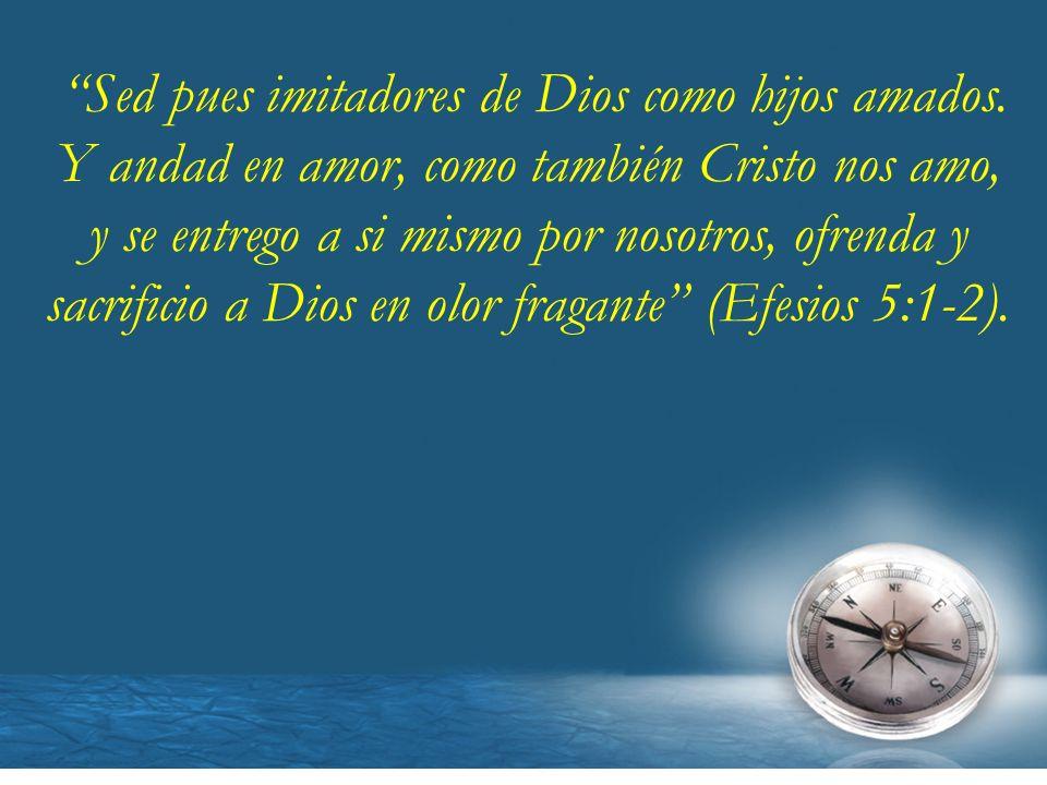 Sed pues imitadores de Dios como hijos amados