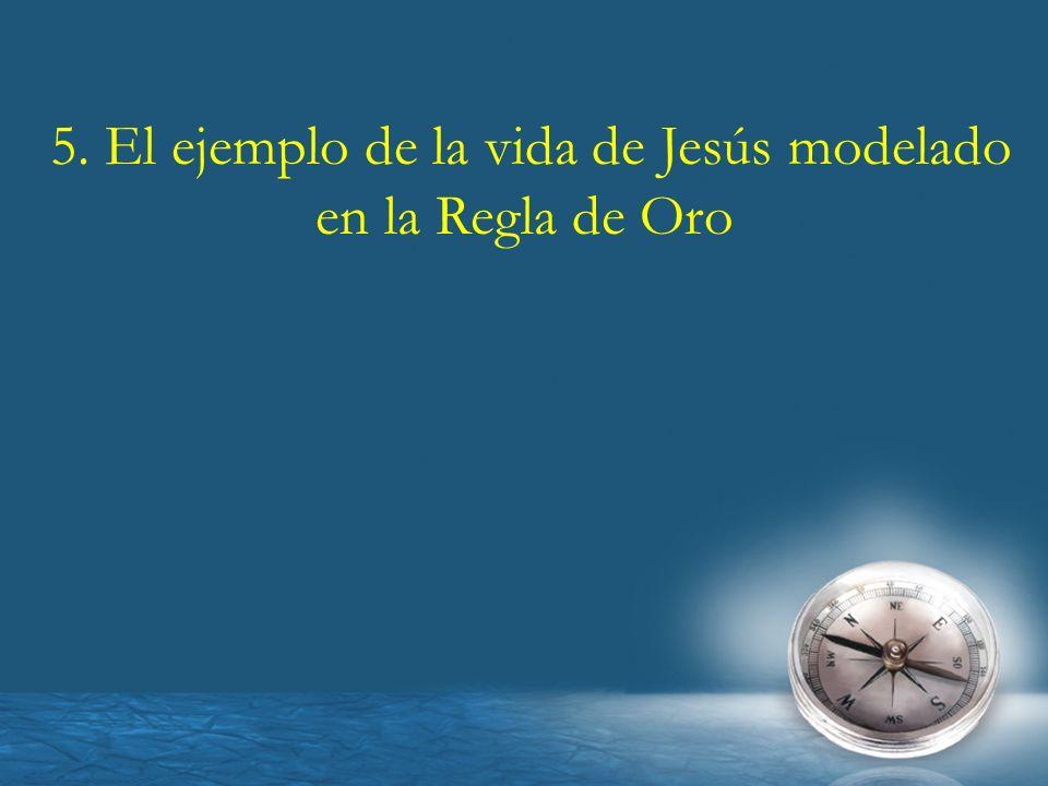 5. El ejemplo de la vida de Jesús modelado en la Regla de Oro