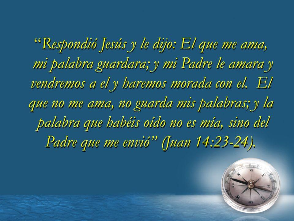 Respondió Jesús y le dijo: El que me ama,