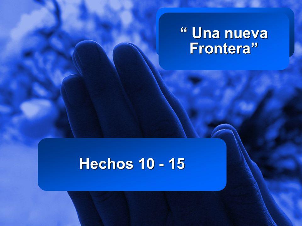 Una nueva Frontera Hechos 10 - 15