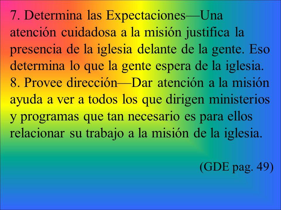 7. Determina las Expectaciones—Una atención cuidadosa a la misión justifica la