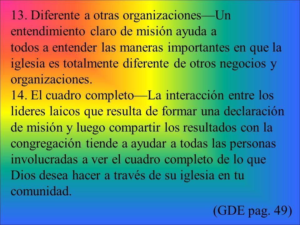13. Diferente a otras organizaciones—Un entendimiento claro de misión ayuda a