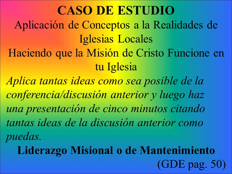 CASO DE ESTUDIO Aplicación de Conceptos a la Realidades de Iglesias Locales. Haciendo que la Misión de Cristo Funcione en tu Iglesia.