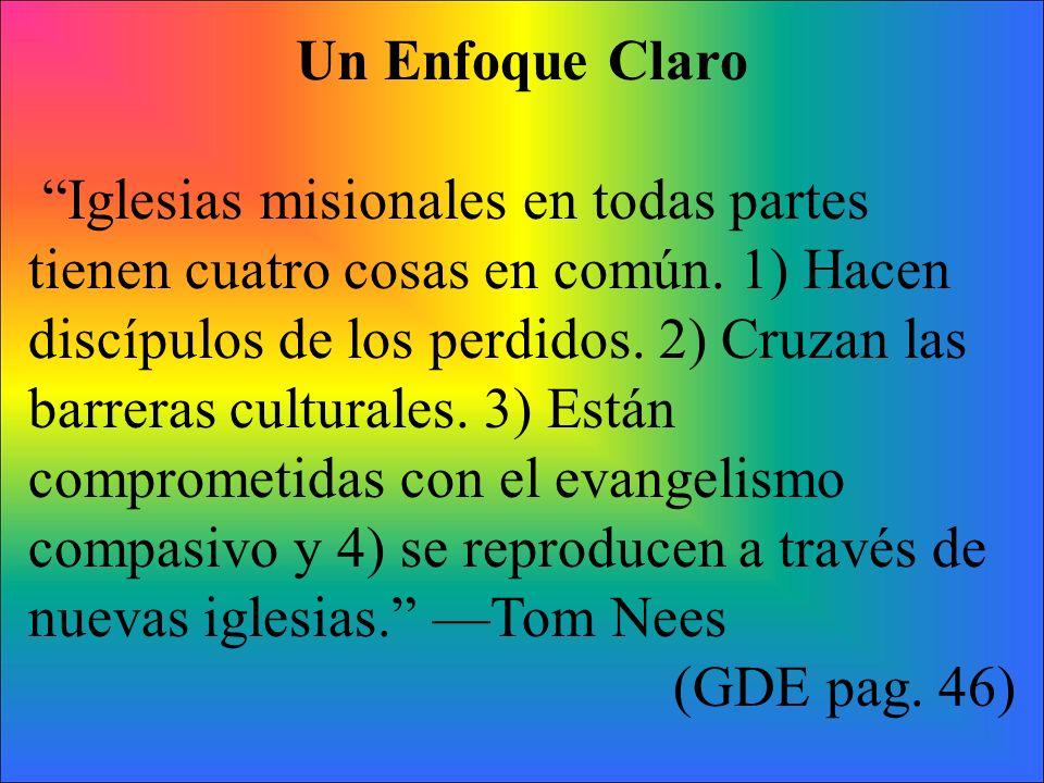 Un Enfoque Claro Iglesias misionales en todas partes tienen cuatro cosas en común. 1) Hacen discípulos de los perdidos. 2) Cruzan las.