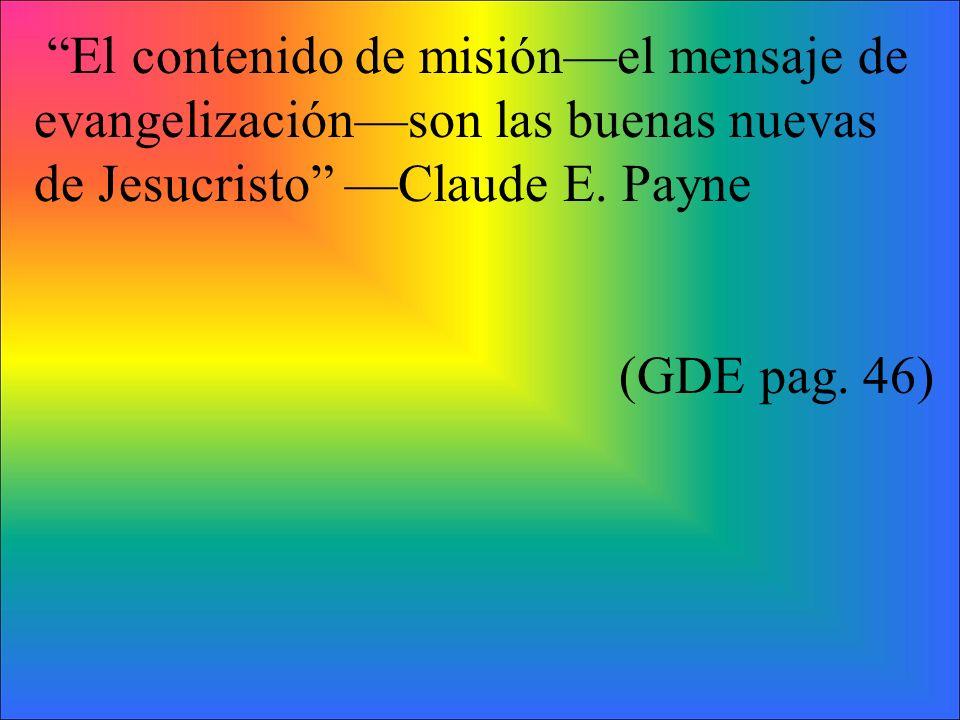 El contenido de misión—el mensaje de evangelización—son las buenas nuevas de Jesucristo —Claude E. Payne