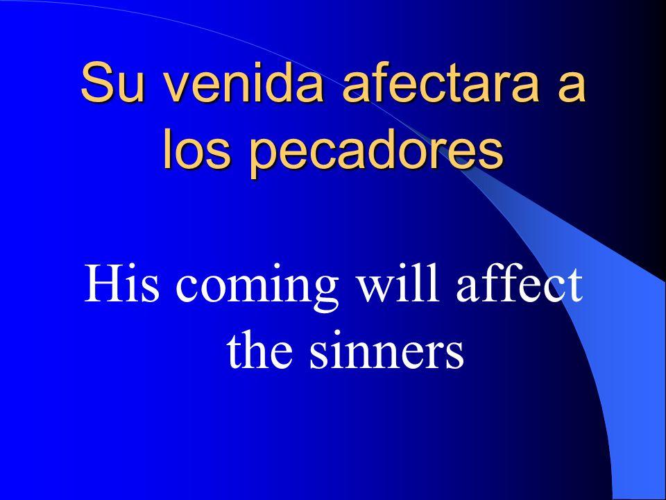 Su venida afectara a los pecadores