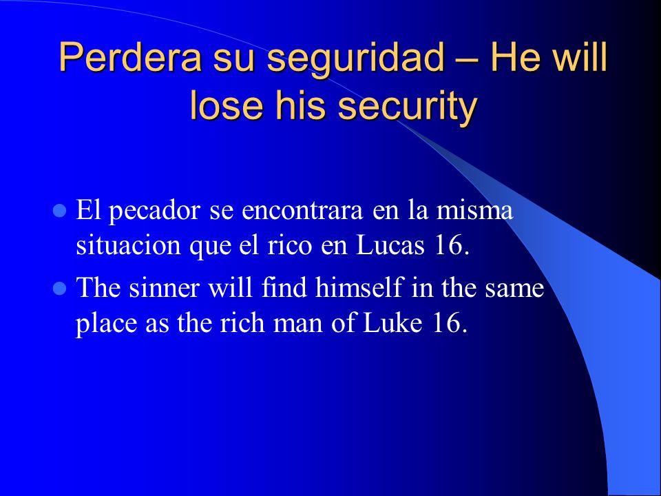 Perdera su seguridad – He will lose his security