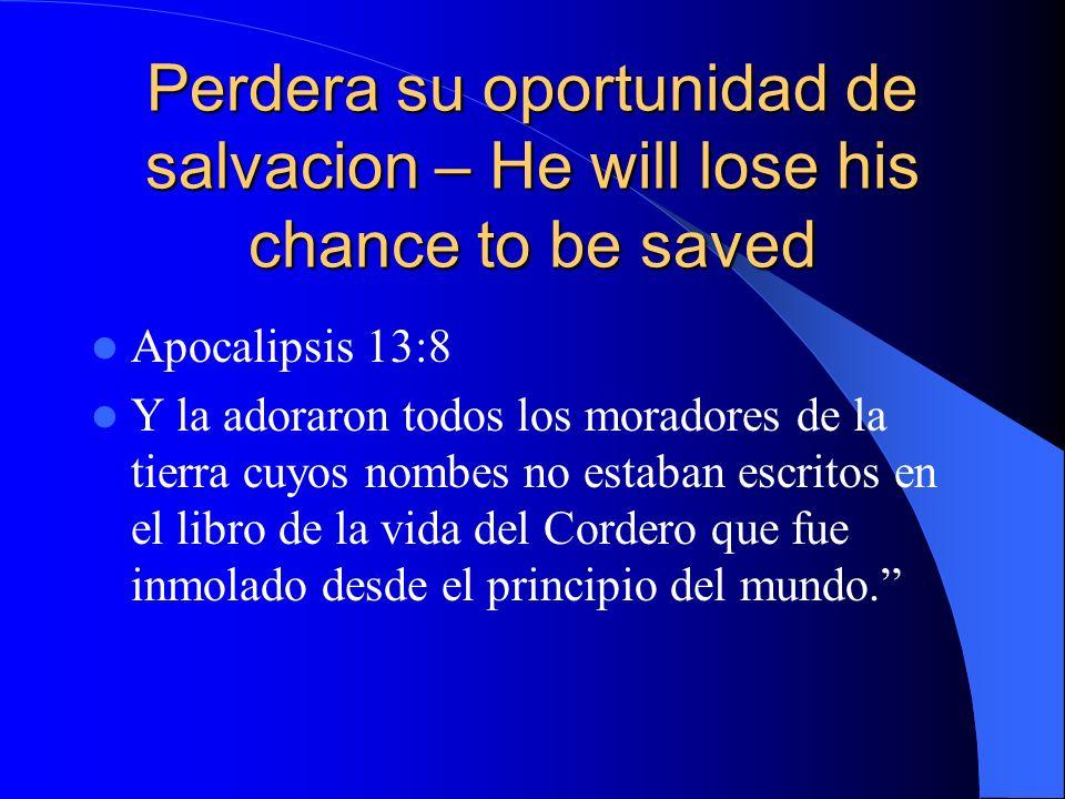 Perdera su oportunidad de salvacion – He will lose his chance to be saved