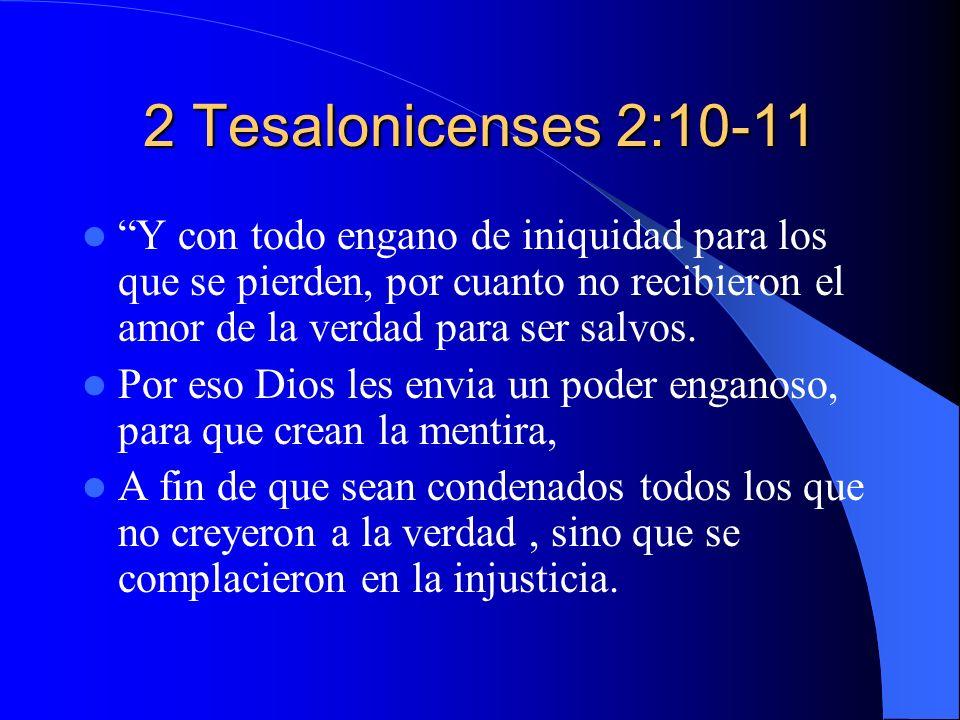 2 Tesalonicenses 2:10-11 Y con todo engano de iniquidad para los que se pierden, por cuanto no recibieron el amor de la verdad para ser salvos.