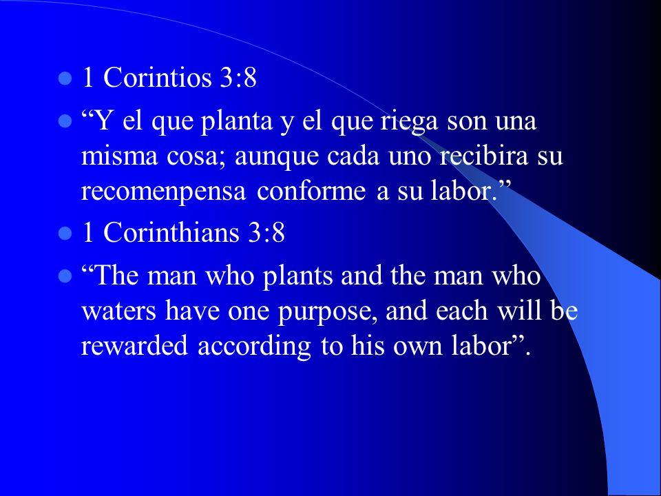 1 Corintios 3:8 Y el que planta y el que riega son una misma cosa; aunque cada uno recibira su recomenpensa conforme a su labor.