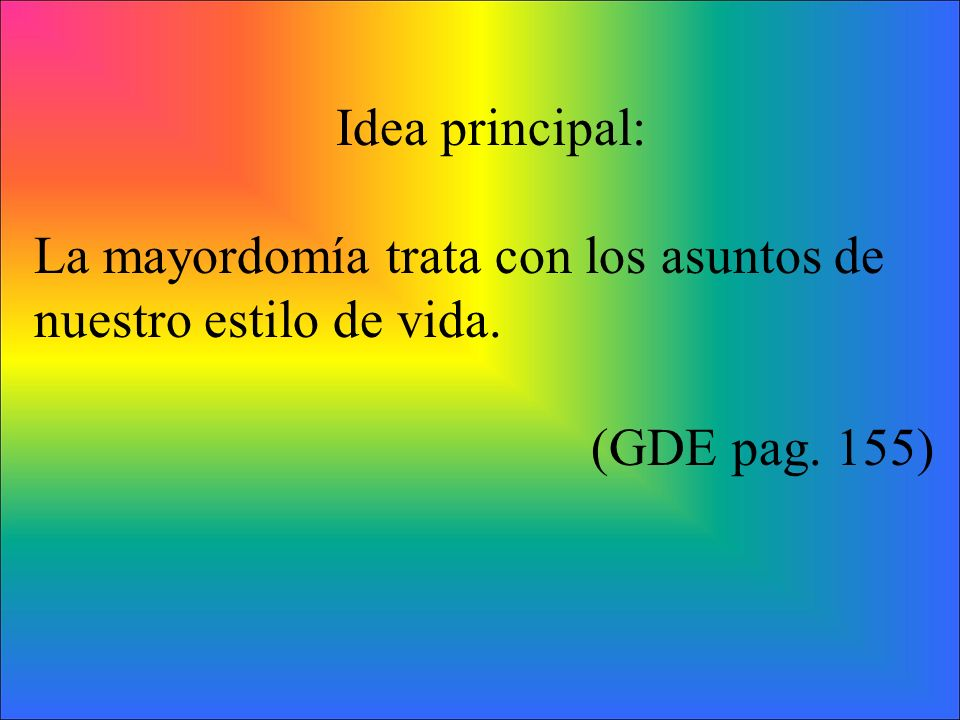 Idea principal: La mayordomía trata con los asuntos de nuestro estilo de vida. (GDE pag. 155)