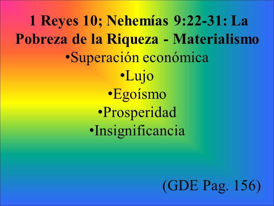 1 Reyes 10; Nehemías 9:22-31: La Pobreza de la Riqueza - Materialismo