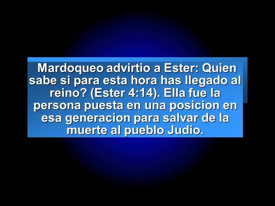 Mardoqueo advirtio a Ester: Quien sabe si para esta hora has llegado al reino.