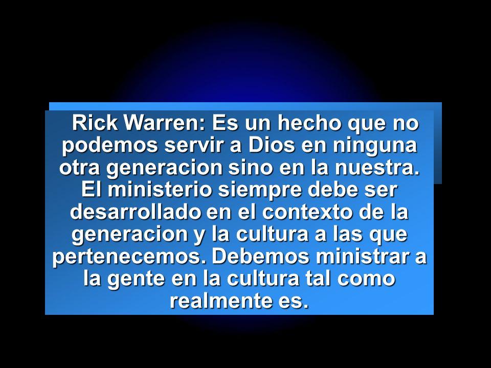 Rick Warren: Es un hecho que no podemos servir a Dios en ninguna otra generacion sino en la nuestra.
