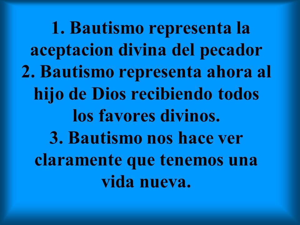 1. Bautismo representa la aceptacion divina del pecador 2